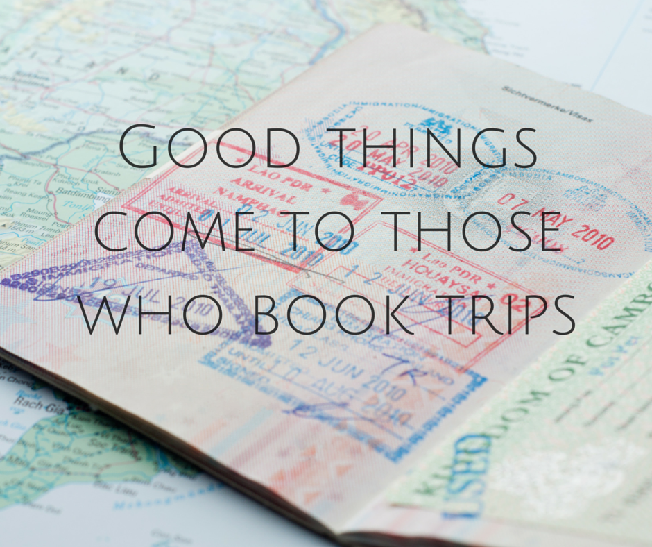 Good things coe to those who book trips
